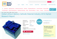Global Lithium Battery Cathode Material Industry 2016