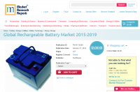 Global Rechargeable Battery Market 2015 - 2019