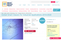 Global Smart Glasses for Industrial Applications 2016 - 2020