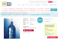 Global Water Treatment Market for Aquaculture 2016 - 2020