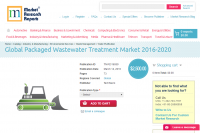 Global Packaged Wastewater Treatment Market 2016 - 2020