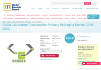Global Laboratory Consumables Primary Packaging Market 2016