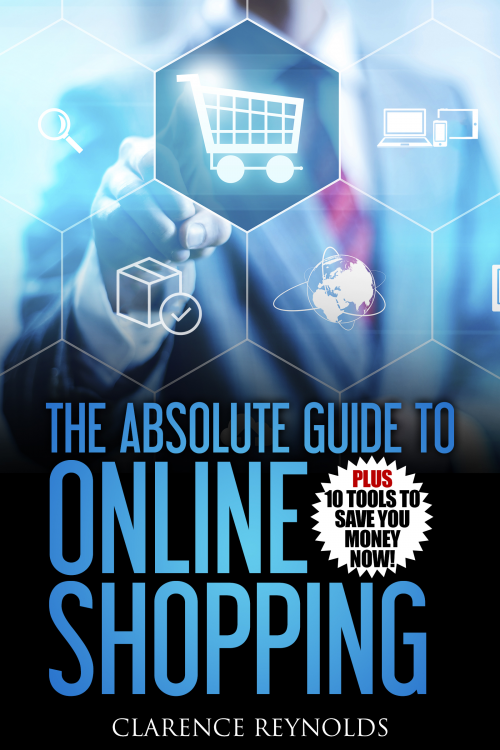 The Absolute Guide to Online Shopping by Clarence Reynolds'