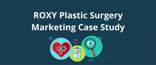 Plastic Surgery Internet Marketing Case Study'