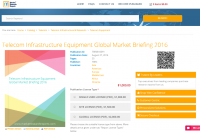 Telecom Infrastructure Equipment Global Market Briefing 2016