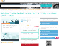 Global and Chinese Pandemic Influenza Vaccine Industry, 2017