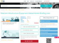 Telecom Infrastructure Equipment Global Market Briefing 2017