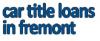 Car Title Loans In Fremont