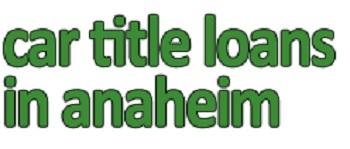 Car Title Loans in Anaheim'