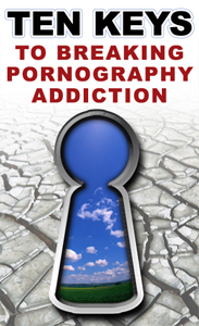 Ten Keys to Breaking Pornography Addiction'