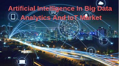 Artificial Intelligence In Big Data Analytics And IoT Market'
