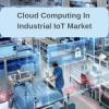 Cloud Computing In Industrial IoT Market'
