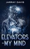 Elevators In My Mind by Jarray Davis'