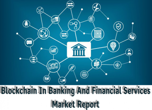 Blockchain In Banking And Financial Services Market'