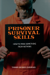 Prisoner Survival Skills: How to Make Something From Nothing'
