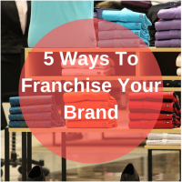 5 Ways To Franchise Your Brand