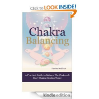 Chakra Balancing - A Practical Guide to Balance the Chakras
