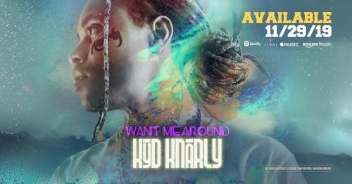 Kyd Knarly 'Want Me Around' 11/29'