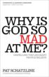 'Why is God so Mad At Me' by Pat Schatzline's available ever'