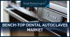Bench-top Dental Autoclaves Market'