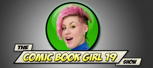 The Comic Book Girl 19 Show Phase 2: Full Steam Ahead!'