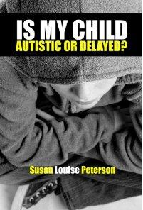 Is My Child Autistic or Delayed?'