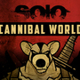 SOLO Cannibal World'