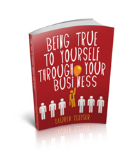 Being True To Yourself Through Your Business