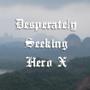 Desperately Seeking Hero X'