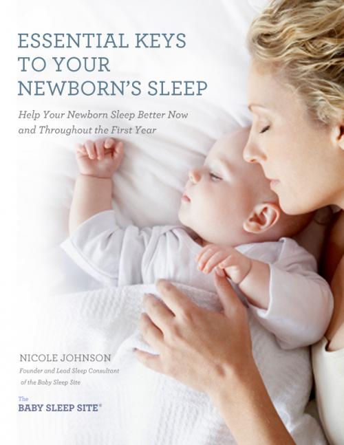 Essential Keys to Your Newborn's Sleep by Nicole Johns'