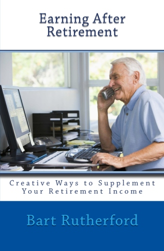 Earning After Retirement by Bart Rutherford'