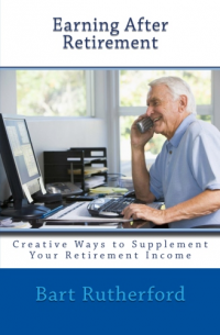 Earning After Retirement by Bart Rutherford