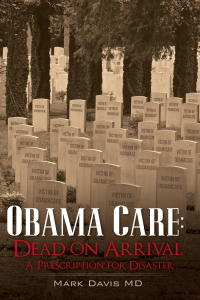 Obamacare: Dead on Arrival, A Prescription for Disaster