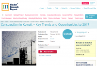 Construction in Kuwait Key Trends and Opportunities to 2017