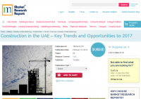Construction in the UAE Key Trends and Opportunities to 2017