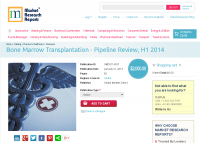 Bone Marrow Transplantation Pipeline Review, H1 2014