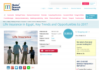 Life Insurance in Egypt Key Trends and Opportunities to 2017