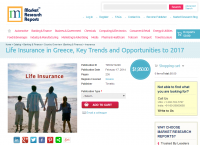 Life Insurance in Greece, Key Trends and Opportunities 2017