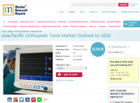 Asia Pacific Orthopedic Tools Market Outlook to 2020