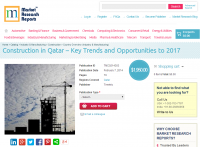 Construction in Qatar Key Trends and Opportunities to 2017