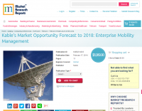 Market Opportunity Forecast to 2018: Enterprise Mobility