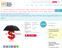 Non Life Insurance in Luxembourg to 2017