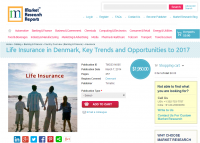 Life Insurance in Denmark, Key Trends and Opportunities 2017