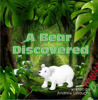 NEW BOOK RELEASE-A Bear Discovered, by auth Andrew Lysaught