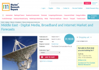 Middle East - Digital Media, Broadband and Internet Market