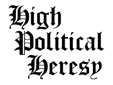 High Political Heresy'