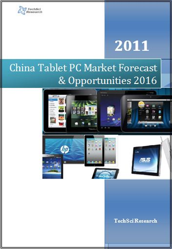 China Tablet PC Market Forecast & Opportunities, 2016'