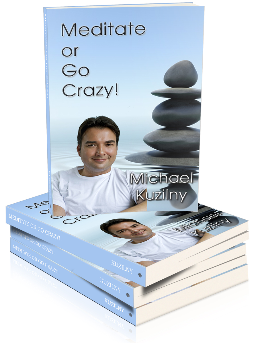 NEW BOOK RELEASE-Meditate or Go Crazy, by  Michael Kuzilny