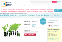 Cambodia, Laos and Myanmar Business Forecast Report Q2 2014