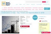 Construction in Italy - Key Trends and Opportunities to 2018